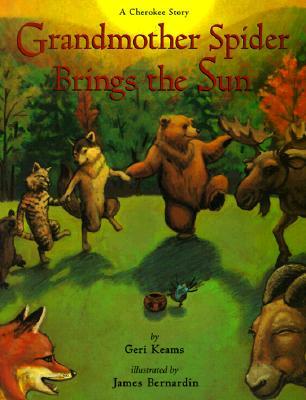 Grandmother Spider Brings the Sun By Keams, Geri/ Bernadin, James (ILT)/ Bernardin, James (ILT)