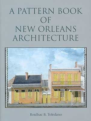 A Pattern Book of New Orleans Architecture By Toledano, Roulhac B./ Pratt, Gate